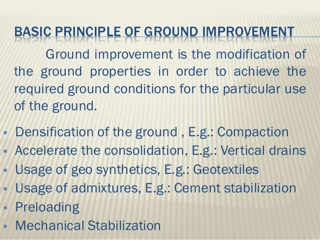 ground improvement techniques Ground improvement involves the modification of soil properties or constructing  inclusions within the soil to achieve a required  typical techniques.