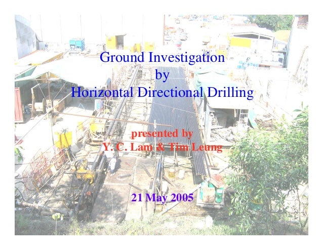 Ground Investigation by Horizontal Directional Drilling presented by Y. C. Lam & Tim Leung 21 May 2005