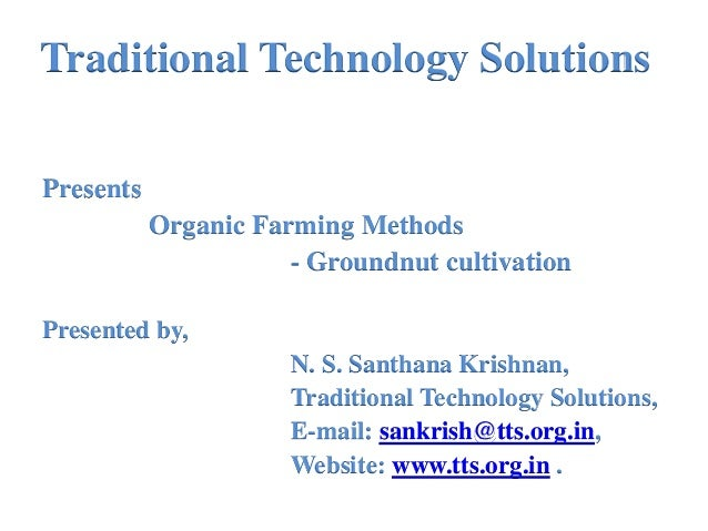Traditional Technology Solutions Presents Organic Farming Methods - Groundnut cultivation Presented by, N. S. Santhana Kri...