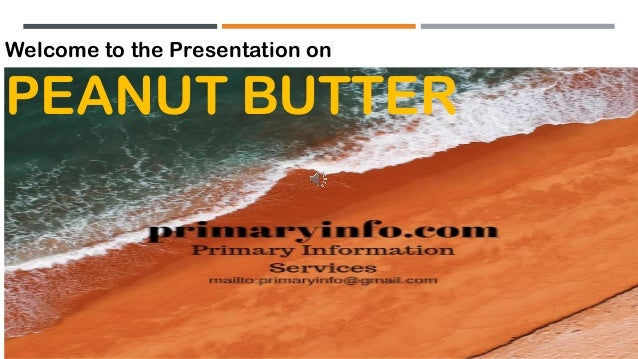 Welcome to the Presentation on PEANUT BUTTER