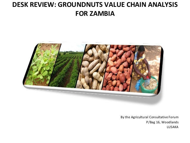 DESK REVIEW: GROUNDNUTS VALUE CHAIN ANALYSISFOR ZAMBIABy the Agricultural Consultative ForumP/Bag 16, WoodlandsLUSAKA