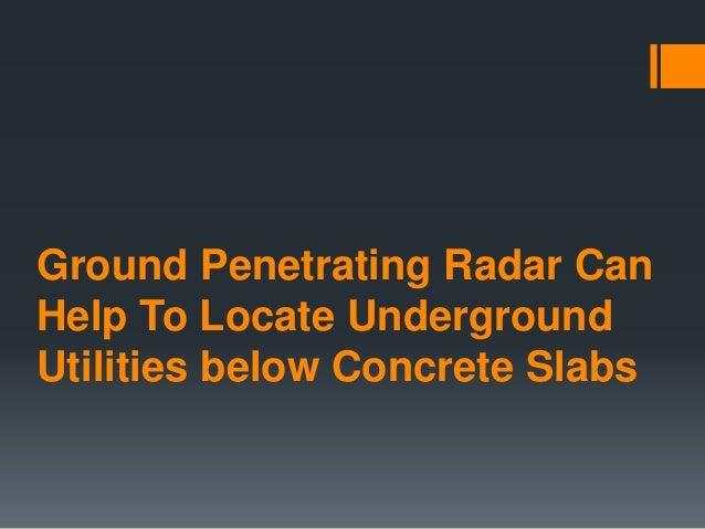 Ground Penetrating Radar Can Help To Locate Underground Utilities below Concrete Slabs