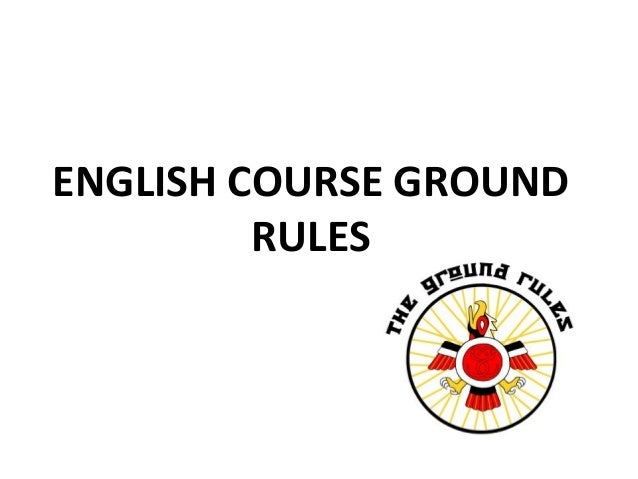 ENGLISH COURSE GROUND         RULES