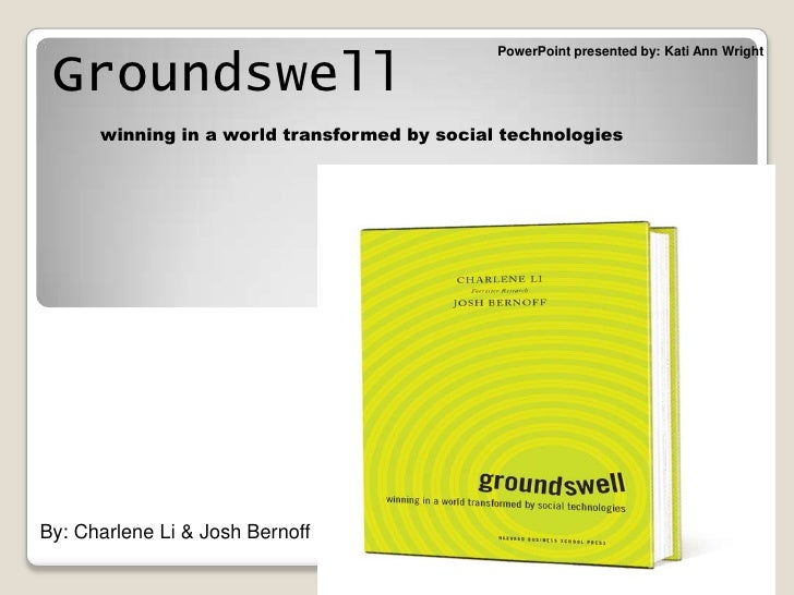 PowerPoint presented by: Kati Ann Wright<br /> Groundswellwinning in a world transformed by social technologies<br /> By: ...
