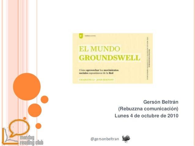 @gersonbeltran Gersón Beltrán (Rebuzzna comunicación) Lunes 4 de octubre de 2010