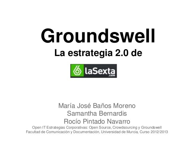 Groundswell La estrategia 2.0 de María José Baños Moreno Samantha Bernardis Rocío Pintado Navarro Open IT Estrategias Corp...