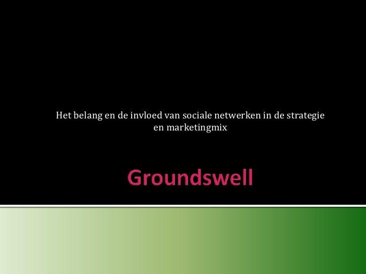 Groundswell<br />Het belang en de invloed van sociale netwerken in de strategie en marketingmix<br />