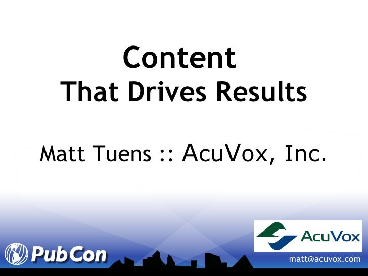 Content   That Drives Results Matt Tuens ::  A cu V ox, Inc. [email_address]