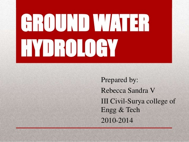 GROUND WATERHYDROLOGY       Prepared by:       Rebecca Sandra V       III Civil-Surya college of       Engg & Tech       2...
