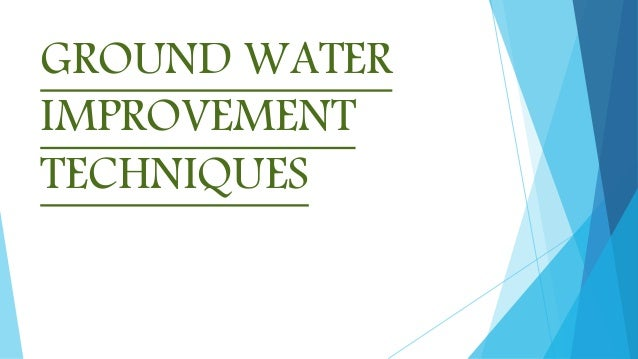 GROUND WATER IMPROVEMENT TECHNIQUES
