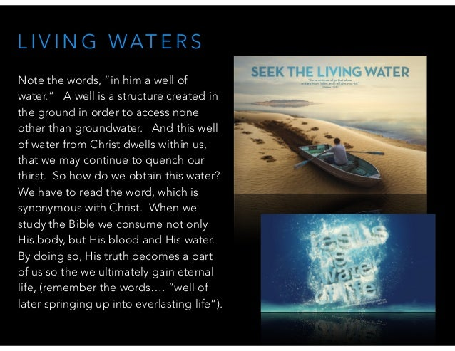 """L I V I N G WAT E R S Note the words, """"in him a well of water."""" A well is a structure created in the ground in order to ac..."""