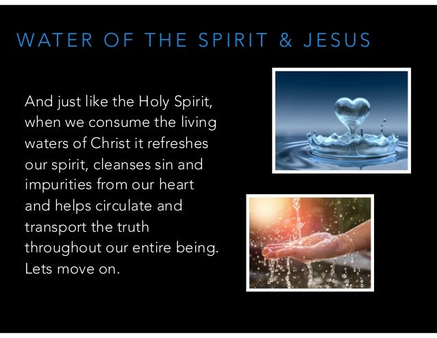 WAT E R O F T H E S P I R I T & J E S U S And just like the Holy Spirit, when we consume the living waters of Christ it re...