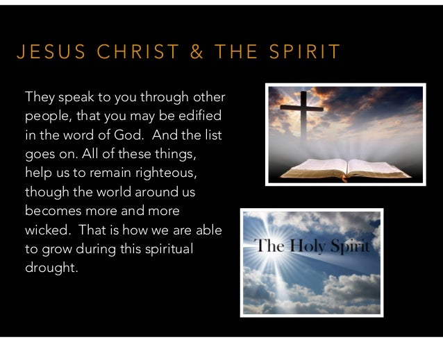 J E S U S C H R I S T & T H E S P I R I T They speak to you through other people, that you may be edified in the word of G...