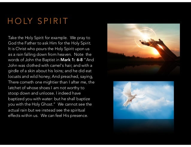 H O LY S P I R I T Take the Holy Spirit for example. We pray to God the Father to ask Him for the Holy Spirit. It is Chris...