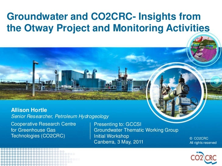 Groundwater and CO2CRC- Insights fromthe Otway Project and Monitoring ActivitiesAllison HortleSenior Researcher, Petroleum...