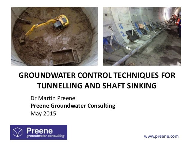 www.preene.com GROUNDWATER CONTROL TECHNIQUES FOR TUNNELLING AND SHAFT SINKING Dr Martin Preene Preene Groundwater Consult...