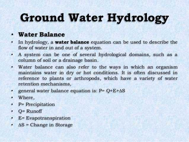 Ground Water Hydrology • Water Balance • In hydrology, a water balance equation can be used to describe the flow of water ...