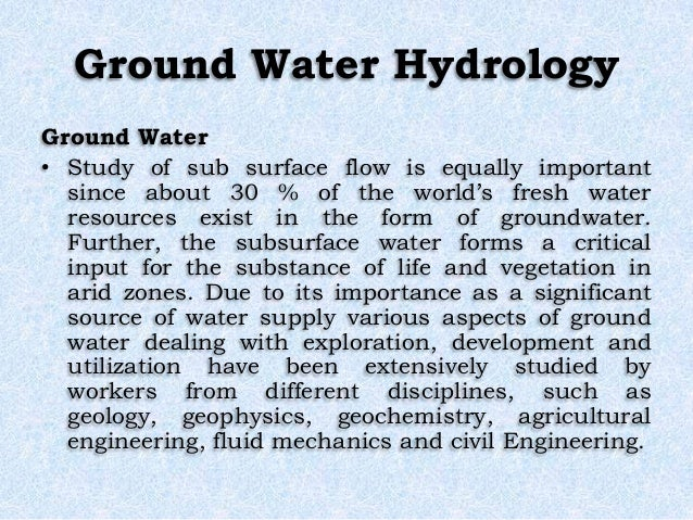 Ground Water Hydrology Ground Water • Study of sub surface flow is equally important since about 30 % of the world's fresh...