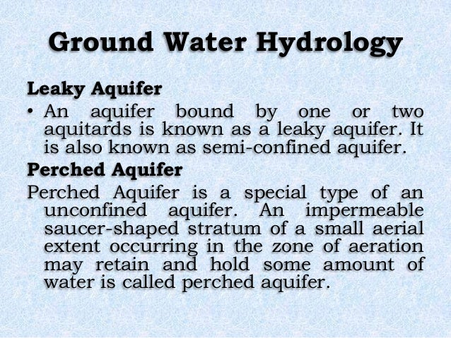 Ground Water Hydrology Leaky Aquifer • An aquifer bound by one or two aquitards is known as a leaky aquifer. It is also kn...