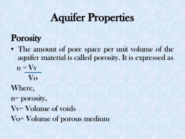 Aquifer Properties Porosity • The amount of pore space per unit volume of the aquifer material is called porosity. It is e...