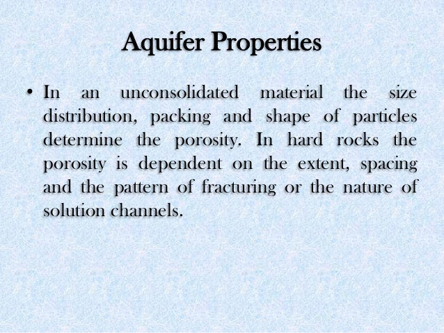 Aquifer Properties • In an unconsolidated material the size distribution, packing and shape of particles determine the por...