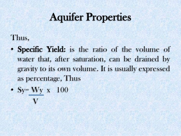 Aquifer Properties Thus, • Specific Yield: is the ratio of the volume of water that, after saturation, can be drained by g...