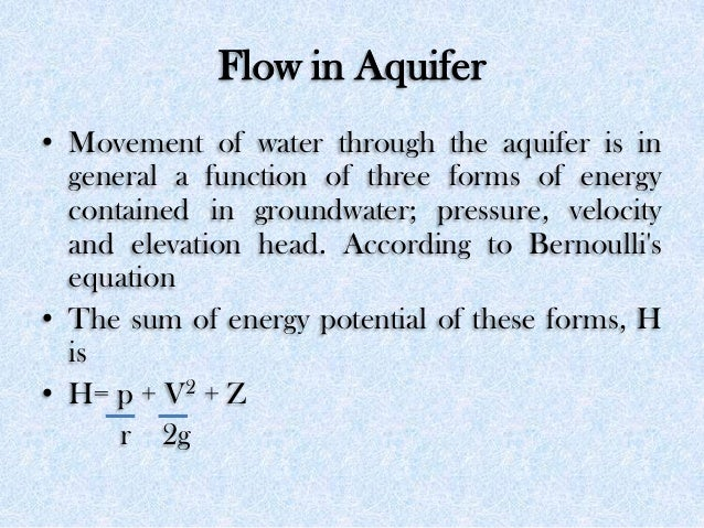 Flow in Aquifer • Movement of water through the aquifer is in general a function of three forms of energy contained in gro...