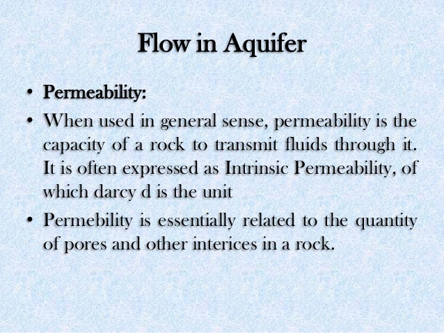 Flow in Aquifer • Permeability: • When used in general sense, permeability is the capacity of a rock to transmit fluids th...