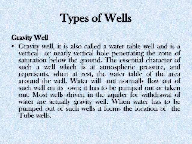Types of Wells Gravity Well • Gravity well, it is also called a water table well and is a vertical or nearly vertical hole...