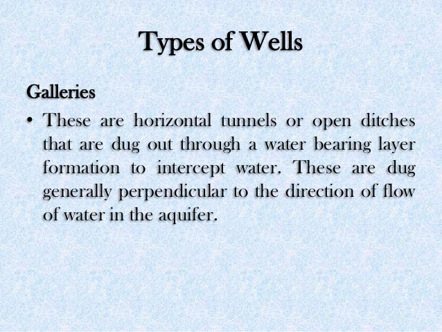 Types of Wells Galleries • These are horizontal tunnels or open ditches that are dug out through a water bearing layer for...