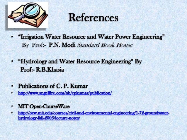 """References • """"Irrigation Water Resource and Water Power Engineering"""" By Prof:- P.N. Modi Standard Book House • """"Hydrology ..."""