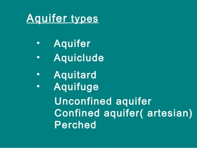Confined aquifer( artesian) • It is one in which ground water is confined under pressure by overlying & underlying aquitar...
