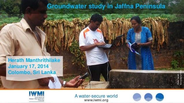 Groundwater study in Jaffna Peninsula  Photo: Sarath Gunasinghe/IWMI  Herath Manthrithilake January 17, 2014 Colombo, Sri ...