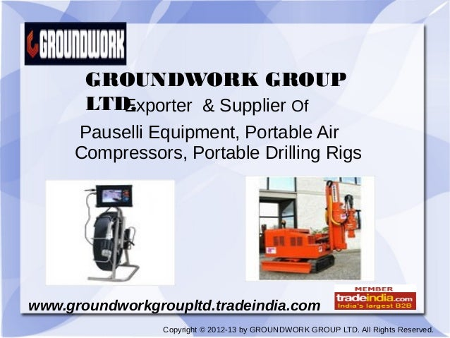 GROUNDWORK GROUP       LTD.            Exporter & Supplier Of     Pauselli Equipment, Portable Air     Compressors, Portab...