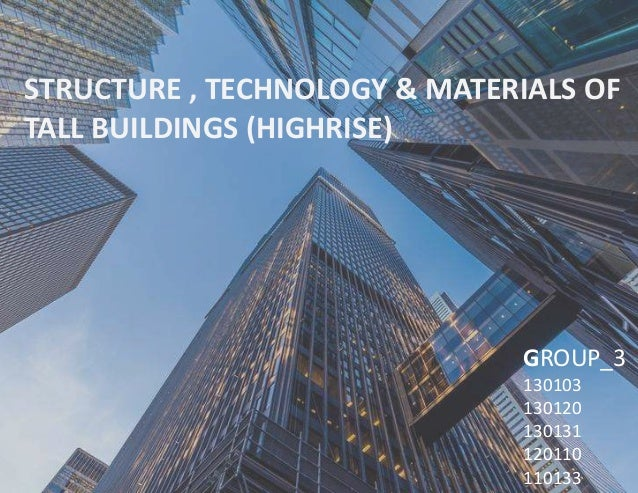 STRUCTURE , TECHNOLOGY & MATERIALS OF TALL BUILDINGS (HIGHRISE) GROUP_3 130103 130120 130131 120110 110133