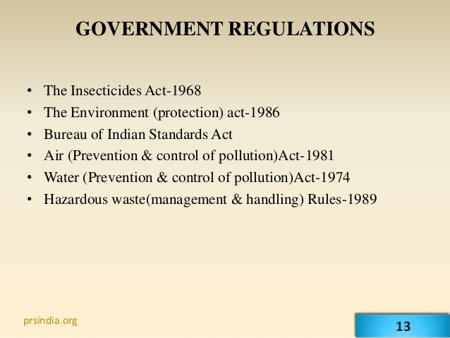 GOVERNMENT REGULATIONS•   The Insecticides Act-1968•   The Environment (protection) act-1986•   Bureau of Indian Standards...