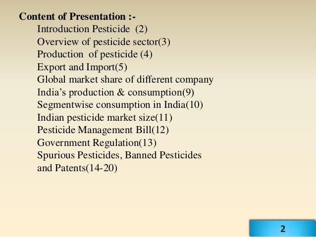 Content of Presentation :-   Introduction Pesticide (2)   Overview of pesticide sector(3)   Production of pesticide (4)   ...