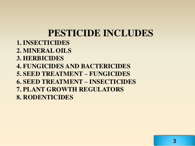 PESTICIDE INCLUDES1. INSECTICIDES2. MINERAL OILS3. HERBICIDES4. FUNGICIDES AND BACTERICIDES5. SEED TREATMENT – FUNGICIDES6...
