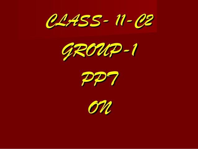 CLASS- 11-C2CLASS- 11-C2 GROUP-1GROUP-1 PPTPPT ONON