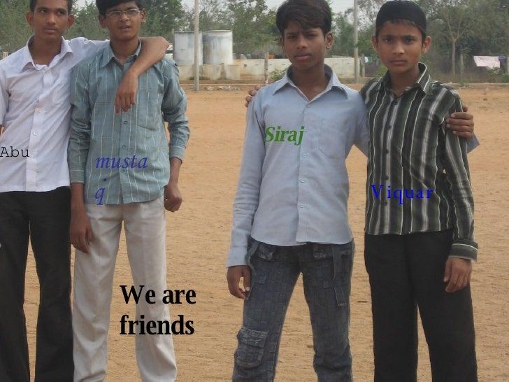 Abu mustaq Siraj Viquar We are friends
