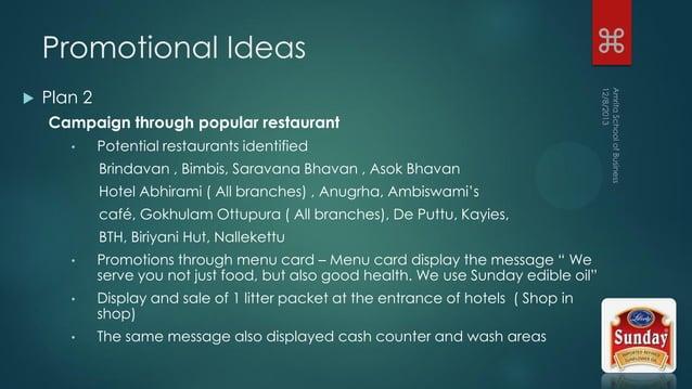  Plan 2 Campaign through popular restaurant • Potential restaurants identified Brindavan , Bimbis, Saravana Bhavan , Asok...