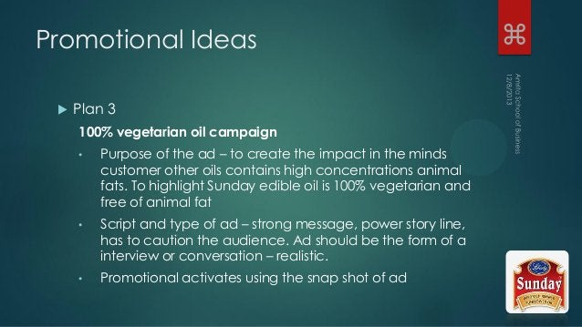  Plan 3 100% vegetarian oil campaign • Purpose of the ad – to create the impact in the minds customer other oils contains...