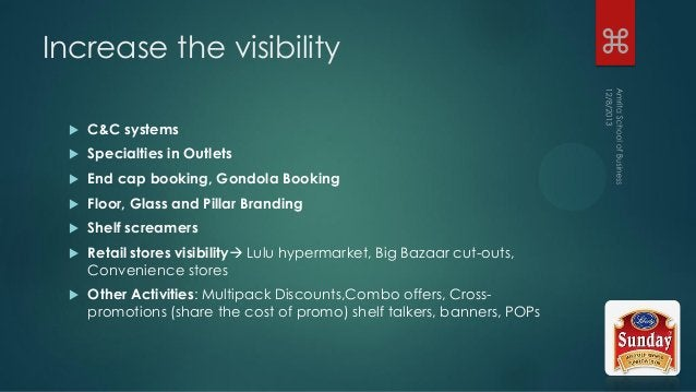 Increase the visibility  C&C systems  Specialties in Outlets  End cap booking, Gondola Booking  Floor, Glass and Pilla...