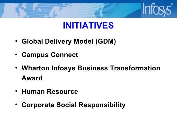 INITIATIVES <ul><li>Global Delivery Model (GDM) </li></ul><ul><li>Campus Connect </li></ul><ul><li>Wharton Infosys Busines...