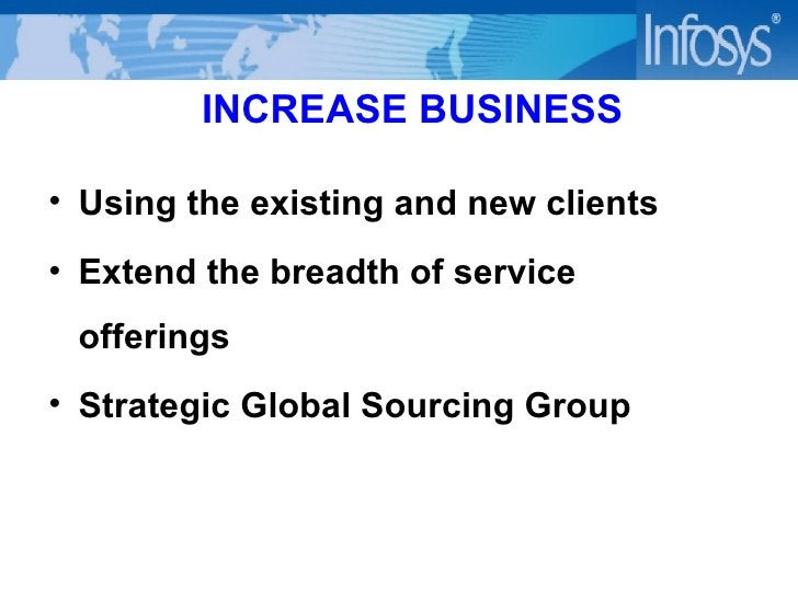 INCREASE BUSINESS <ul><li>Using the existing and new clients </li></ul><ul><li>Extend the breadth of service offerings </l...