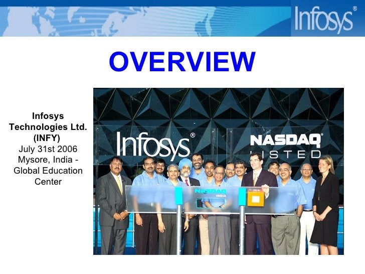 OVERVIEW Infosys Technologies Ltd. (INFY)  July 31st 2006 Mysore, India - Global Education Center