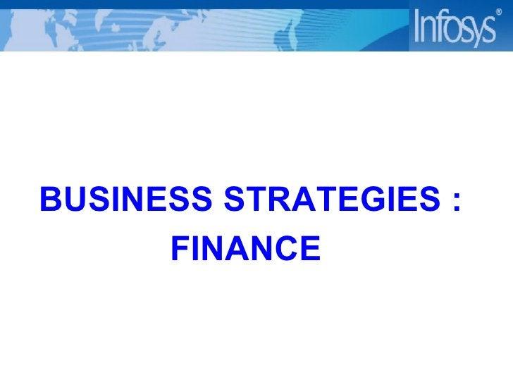 <ul><li>BUSINESS STRATEGIES : </li></ul><ul><li>FINANCE </li></ul>