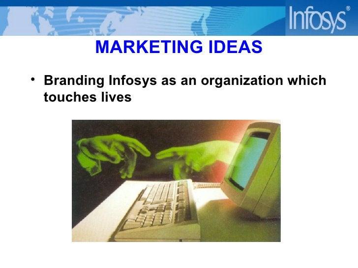 MARKETING IDEAS <ul><li>Branding Infosys as an organization which touches lives </li></ul>