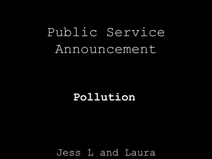 Jess L and Laura Public Service Announcement Pollution