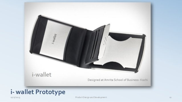 i- wallet Prototype 12/17/2013 12Product Design and Development